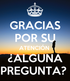 Poster: GRACIAS POR SU ATENCIÓN  ¿ALGUNA PREGUNTA?
