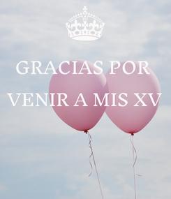 Poster: GRACIAS POR  VENIR A MIS XV