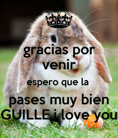 Poster: gracias por venir espero que la  pases muy bien GUILLE i love you