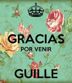 Poster:  GRACIAS POR VENIR  GUILLE