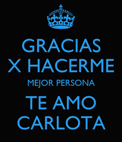 Poster: GRACIAS X HACERME MEJOR PERSONA TE AMO CARLOTA