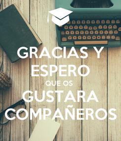 Poster: GRACIAS Y ESPERO QUE OS  GUSTARA COMPAÑEROS