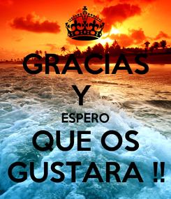 Poster: GRACIAS Y  ESPERO QUE OS GUSTARA !!
