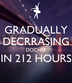 Poster: GRADUALLY DECRRASING DOCHEE IN 212 HOURS