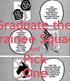 Poster: Graduate the  Trainee Squad  And  Pick One