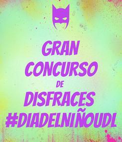 Poster: GRAN CONCURSO DE  DISFRACES  #DiaDelNiñoUDL