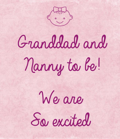 Poster: Granddad and  Nanny to be!  We are  So excited