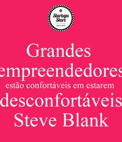 Poster: Grandes  empreendedores estão confortáveis em estarem  desconfortáveis Steve Blank