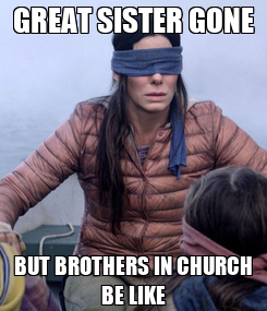 Poster: GREAT SISTER GONE BUT BROTHERS IN CHURCH BE LIKE