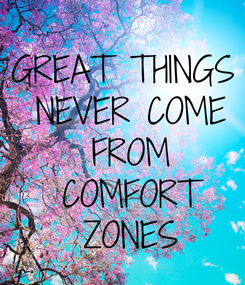Poster: GREAT THINGS  NEVER COME  FROM  COMFORT  ZONES