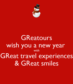 Poster: GReatours wish you a new year  with GReat travel experiences & GReat smiles