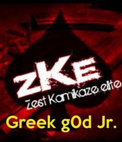 Poster:     Greek g0d Jr.