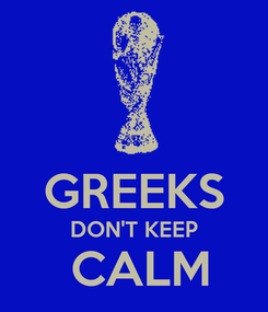 Poster:  GREEKS DON'T KEEP  CALM