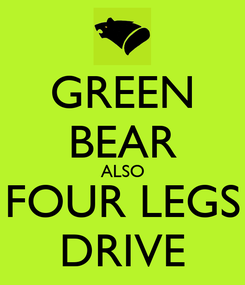 Poster: GREEN BEAR ALSO FOUR LEGS DRIVE