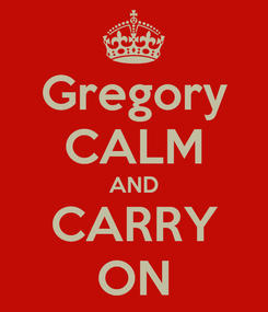 Poster: Gregory CALM AND CARRY ON