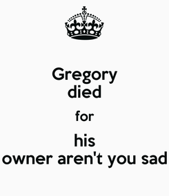 Poster: Gregory died for his owner aren't you sad
