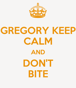 Poster: GREGORY KEEP CALM AND DON'T BITE