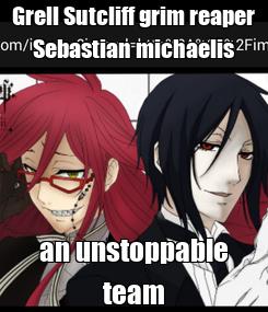 Poster: Grell Sutcliff grim reaper Sebastian michaelis an unstoppable team
