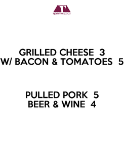 Poster: GRILLED CHEESE  3 W/ BACON & TOMATOES  5  PULLED PORK  5 BEER & WINE  4