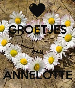 Poster: GROETJES  VAN  ANNELOTTE