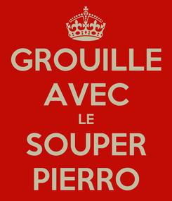 Poster: GROUILLE AVEC LE SOUPER PIERRO