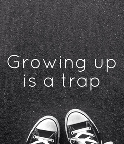 Poster: Growing up is a trap