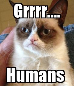 Poster: Grrrr.... Humans