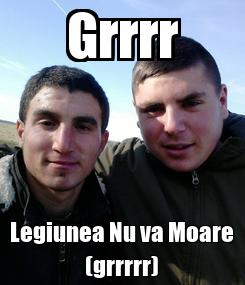 Poster: Grrrr Legiunea Nu va Moare (grrrrr)