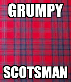 Poster: GRUMPY SCOTSMAN