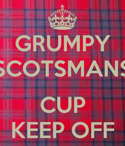 Poster: GRUMPY SCOTSMANS  CUP KEEP OFF