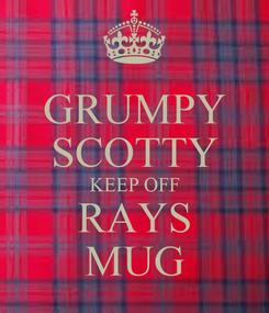 Poster: GRUMPY SCOTTY KEEP OFF RAYS MUG
