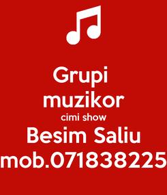 Poster: Grupi  muzikor cimi show Besim Saliu mob.071838225