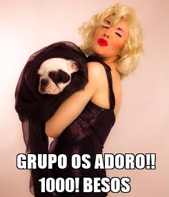 Poster:   GRUPO OS ADORO!! 1000! BESOS