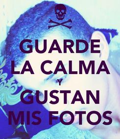 Poster: GUARDE LA CALMA Y GUSTAN MIS FOTOS