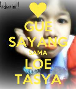 Poster: GUE SAYANG SAMA LOE TASYA