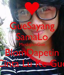 Poster: GueSayang SamaLo MeskipunGue BlomDapetin Cinta Lu Ke Gue