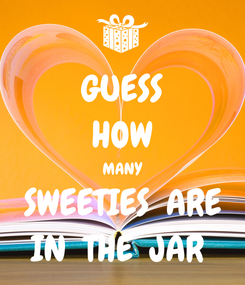 Poster: GUESS HOW MANY SWEETIES  ARE IN  THE  JAR