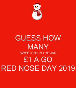 Poster:  GUESS HOW  MANY SWEETS IN IN THE JAR £1 A GO RED NOSE DAY 2019