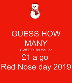 Poster:  GUESS HOW  MANY SWEETS IN the Jar £1 a go  Red Nose day 2019