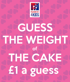 Poster: GUESS THE WEIGHT of THE CAKE £1 a guess