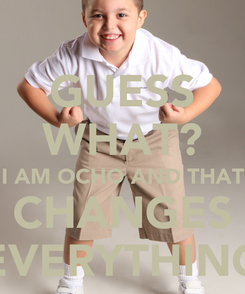 Poster: GUESS WHAT? I AM OCHO AND THAT CHANGES EVERYTHING