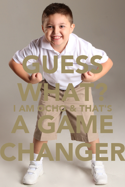Poster: GUESS WHAT? I AM OCHO & THAT'S A GAME CHANGER