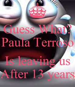 Poster: Guess What? Paula Terroso   Is leaving us After 13 years