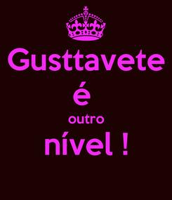 Poster: Gusttavete é  outro nível !