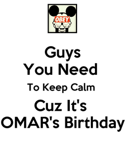 Poster: Guys You Need  To Keep Calm  Cuz It's  OMAR's Birthday