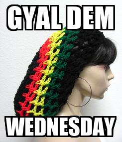 Poster: GYAL DEM WEDNESDAY