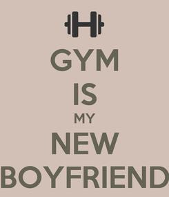 Poster: GYM IS MY NEW BOYFRIEND