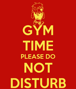 Poster: GYM TIME PLEASE DO NOT DISTURB