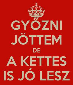Poster: GYŐZNI JÖTTEM DE A KETTES IS JÓ LESZ