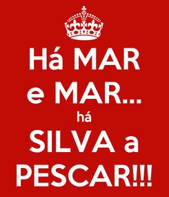 Poster: Há MAR e MAR... há SILVA a PESCAR!!!